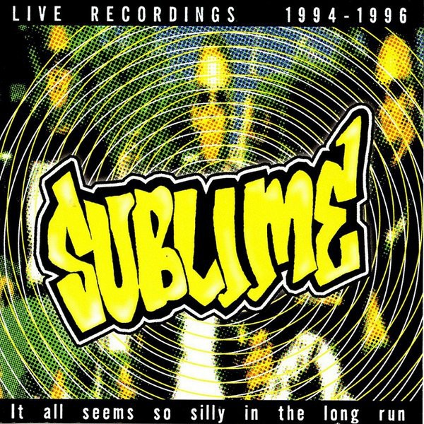 Sublime – It All Seems So Silly In The Long Run